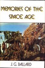 Memories of the Space Age - J.G. Ballard, J.K. Potter
