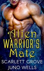 Alien Warrior's Mate - Scarlett Grove, Juno Wells