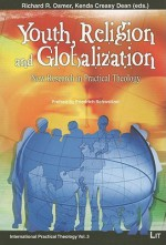 Youth, Religion and Globaliation: New Research in Practical Theology - Richard Osmer, Kenda Creasy Dean