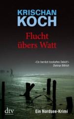 Flucht übers Watt: Ein Nordsee-Krimi (German Edition) - Krischan Koch