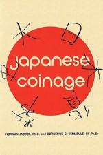 Japanese Coinage: A Monetary History of Japan - Norman Jacobs, Cornelius C. Vermeule 3rd, Sam Sloan, Mario L. Sacripante