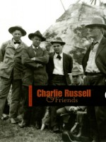 Charlie Russell and Friends - Peter H. Hassrick, Thomas Brent Smith, Brian W. Dippie, Joan Carpenter Troccoli, Mark Andrew White