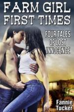 Farm Girl First Times: Four Tales of Lost Innocence - Fannie Tucker