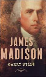 James Madison - Garry Wills, Arthur M. Schlesinger Jr.