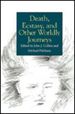 Death, Ecstasy, and Other Worldly Journeys - John J. Collins