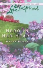 Hero in Her Heart - Marta Perry