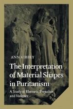 The Interpretation of Material Shapes in Puritanism: A Study of Rhetoric, Prejudice, and Violence - Ann Kibbey, Albert Gelpi, Ross Posnock