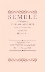 Semele: An Opera. by William Congreve, George Frideric Handel - William Congreve, Georg Friedrich Händel