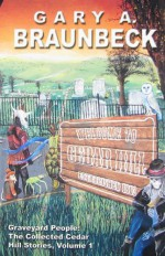 Graveyard People: The Collected Cedar Hill Stories, Volume 1 - Gary A. Braunbeck, Deena Warner