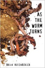 As the Worm Turns - Brian Rosenberger