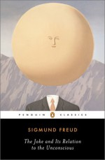 The Joke and Its Relation to the Unconscious - Sigmund Freud, Joyce Crick, John Carey