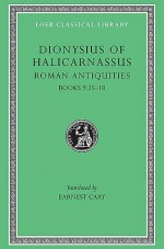Roman Antiquities, Volume VI: Books 9.25-10 - Dionysius of Halicarnassus, Earnest Cary