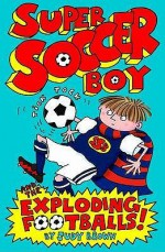 Super Soccer Boy And The Exploding Footballs - Judy Brown