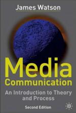 Media Communication, 2nd Ed - James Watson
