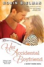 Her Accidental Boyfriend: A Secret Wishes Novel (Entangled Bliss) - Robin Bielman