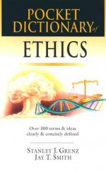 Pocket Dictionary of Ethics: Over 300 Terms & Ideas Clearly & Concisely Defined (IVP Pocket Reference) - Stanley J. Grenz