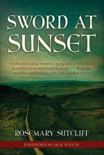 Sword at Sunset - Rosemary Sutcliff, Jack Whyte