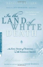 In the Land of White Death: An Epic Story of Survival in the Siberian Arctic - Valerian Albanov, Jon Krakauer, Alison Anderson, David Roberts