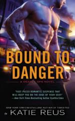 Bound to Danger: A Deadly Ops Novel - Katie Reus