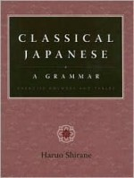 Classical Japanese: A Grammar: Exercise Answers and Tables - Haruo Shirane