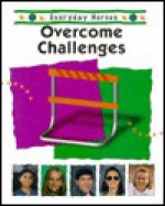 Everyday heroes overcome challenges - Steck-Vaughn Company