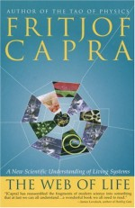 The Web of Life: A New Scientific Understanding of Living Systems - Fritjof Capra