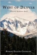 West of Denver: Finding Sleeping Dove - Robert Chandler