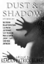 Dust & Shadow - Maria Alexander, Scott Nicholson, Joe McKinney, Joseph Nassise, Lisa Morton, Kealan Patrick Burke, Simon Wood, Jeremy C. Shipp, Nate Kenyon