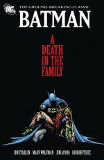Batman: A Death in the Family & A Lonely Place of Dying - Jim Starlin, Marv Wolfman, Jim Aparo, Mike DeCarlo, George Pérez