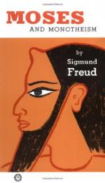 Moses and Monotheism - Sigmund Freud, Katherine Jones