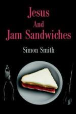 Jesus and Jam Sandwiches - Simon Smith