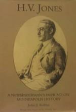 H.V. Jones: A Newspaperman's Imprint on Minneapolis History - John J. Koblas