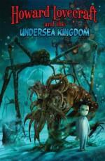 Howard Lovecraft and the Undersea Kingdom - Thomas Boatwright, Dwight L. MacPherson