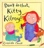 Don't Do That, Kitty Kilroy! - Cressida Cowell