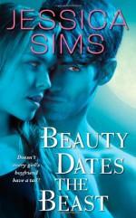 Beauty Dates the Beast - Jessica Sims, Jill Myles