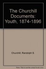 The Churchill Documents, Volume I: Youth, 1874-1896 - Winston Churchill, Randolph S. Churchill