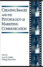 Creating Images and the Psychology of Marketing Communication - Lynn R. Kahle, Chung-Hyun Kim
