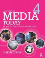 Media Today: An Introduction to Mass Communication - Joseph Turow