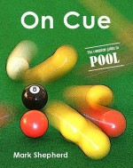 On Cue: The Complete Guide To Pool - Mark Shepherd