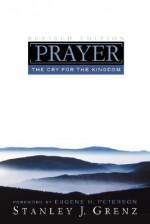 Prayer: The Cry for the Kingdom - Stanley J. Grenz