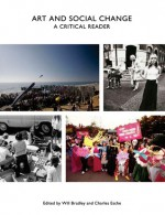 Art and Social Change: A Critical Reader - Charles Esche, Will Bradley