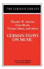 German Essays on Music: Theodor W. Adorno, Ernst Bloch, Thomas Mann, and others - Michael Gilbert, Thomas Mann, Ernst Bloch, Michael Gilbert