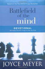 Battlefield of the Mind Devotional: 100 Insights That Will Change the Way You Think - Joyce Meyer