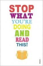 Stop What You're Doing and Read This! - Carmen Callil, Mark Haddon, Michael Rosen, Zadie Smith, Jeanette Winterson, Blake Morrison, Maryanne Wolf, Tim Parks, Jane Davis, Nicholas G. Carr