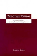 The Other Writing: Postcolonial Essays in Latin America's Writing Culture - Djelal Kadir