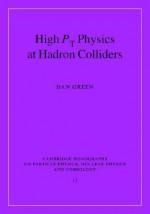 High PT Physics at Hadron Colliders - Dan Green, T. E. Ericson, Peter Landshoff