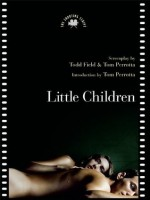 Little Children: The Shooting Script - Todd Field, Tom Perrotta