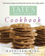 Tate's Bake Shop Cookbook: The Best Recipes from Southampton's Favorite Bakery for Homestyle Cookies, Cakes, Pies, Muffins, and - Kathleen King, Ina Garten