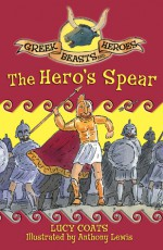Greek Beasts and Heroes 10: The Hero's Spear - Lucy Coats, Anthony Lewis