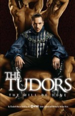 The Tudors: Thy Will Be Done - Michael Hirst, Elizabeth Massie